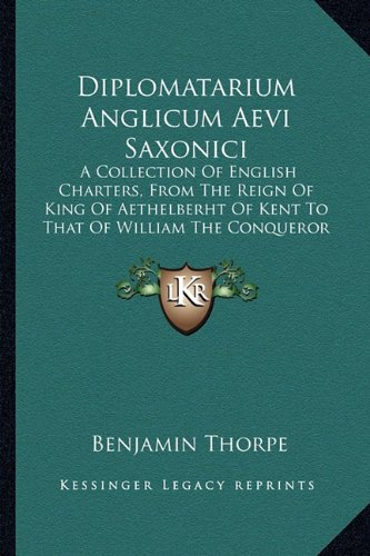 9781164621324: Diplomatarium Anglicum Aevi Saxonici: A Collection Of English Charters, From The Reign Of King Of Aethelberht Of Kent To That Of William The Conqueror (1865)