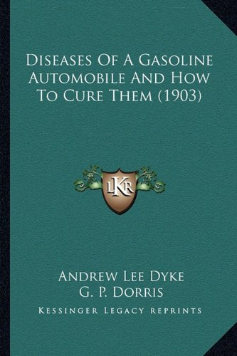 9781164622123: Diseases Of A Gasoline Automobile And How To Cure Them (1903)