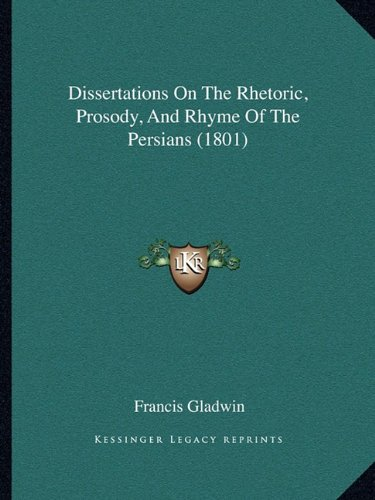 9781164622604: Dissertations On The Rhetoric, Prosody, And Rhyme Of The Persians (1801)