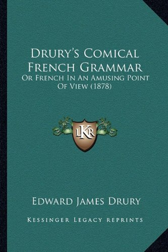 9781164625377: Drury's Comical French Grammar: Or French in an Amusing Point of View (1878)