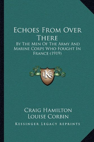 9781164627531: Echoes From Over There: By The Men Of The Army And Marine Corps Who Fought In France (1919)