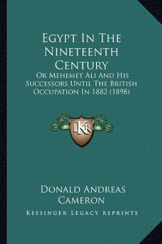 9781164629207: Egypt In The Nineteenth Century: Or Mehemet Ali And His Successors Until The British Occupation In 1882 (1898)