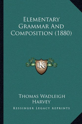 9781164630340: Elementary Grammar And Composition (1880)