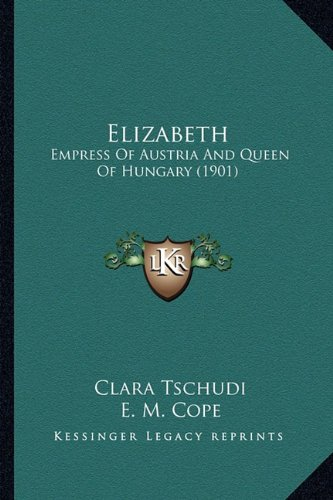 9781164632740: Elizabeth: Empress Of Austria And Queen Of Hungary (1901)