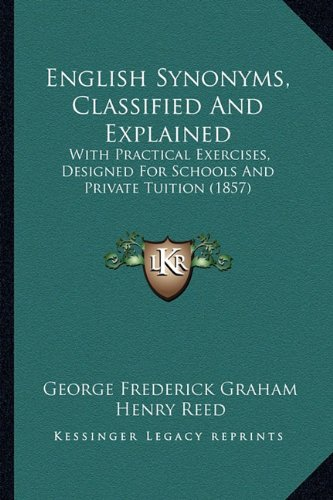 9781164635178: English Synonyms, Classified And Explained: With Practical Exercises, Designed For Schools And Private Tuition (1857)