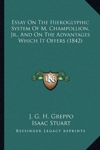 9781164636502: Essay On The Hieroglyphic System Of M. Champollion, Jr., And On The Advantages Which It Offers (1842)
