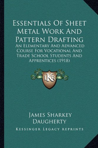 9781164637882: Essentials Of Sheet Metal Work And Pattern Drafting: An Elementary And Advanced Course For Vocational And Trade School Students And Apprentices (1918)