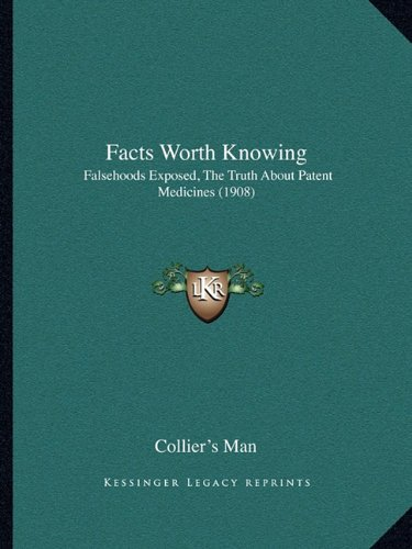 9781164642466: Facts Worth Knowing: Falsehoods Exposed, The Truth About Patent Medicines (1908)