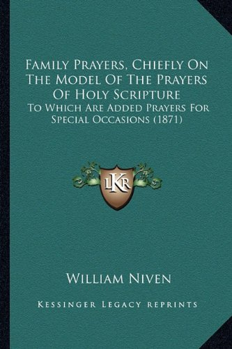 9781164643432: Family Prayers, Chiefly On The Model Of The Prayers Of Holy Scripture: To Which Are Added Prayers For Special Occasions (1871)
