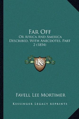 9781164643722: Far Off: Or Africa And America Described, With Anecdotes, Part 2 (1854)