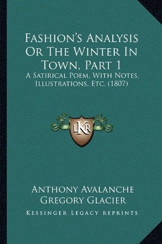 9781164643944: Fashion's Analysis Or The Winter In Town, Part 1: A Satirical Poem, With Notes, Illustrations, Etc. (1807)