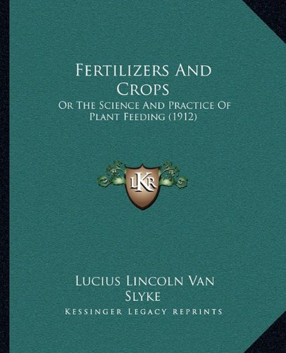 9781164644798: Fertilizers And Crops: Or The Science And Practice Of Plant Feeding (1912)