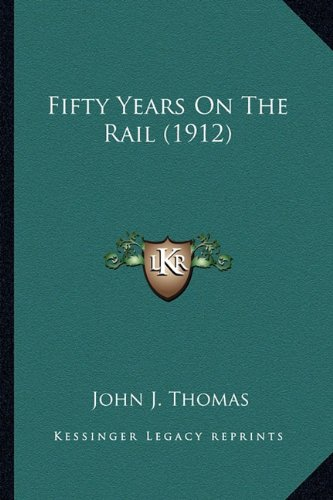 9781164645399: Fifty Years On The Rail (1912)