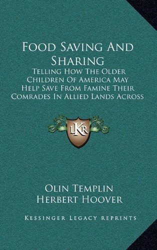 9781164648864: Food Saving And Sharing: Telling How The Older Children Of America May Help Save From Famine Their Comrades In Allied Lands Across The Sea (1918)