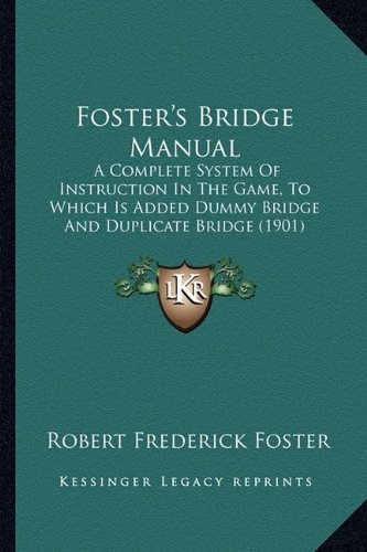 9781164650218: Foster's Bridge Manual: A Complete System Of Instruction In The Game, To Which Is Added Dummy Bridge And Duplicate Bridge (1901)
