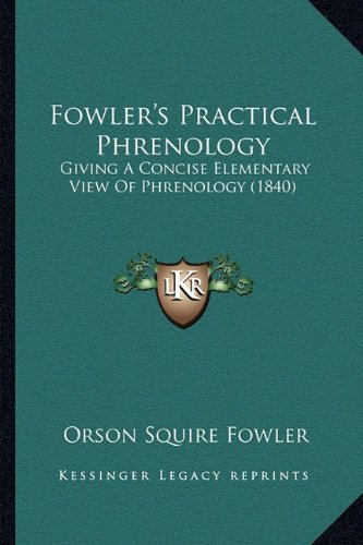 9781164650867: Fowler's Practical Phrenology: Giving A Concise Elementary View Of Phrenology (1840)