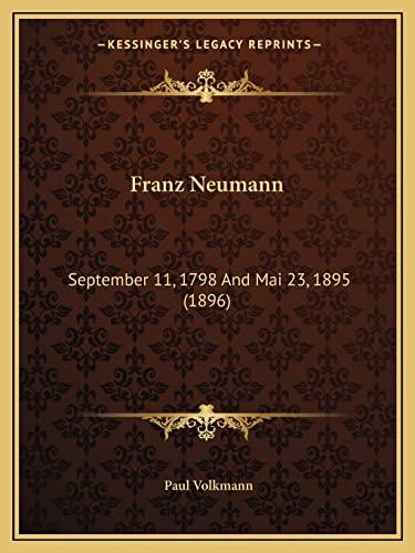 9781164651536: Franz Neumann: September 11, 1798 And Mai 23, 1895 (1896)