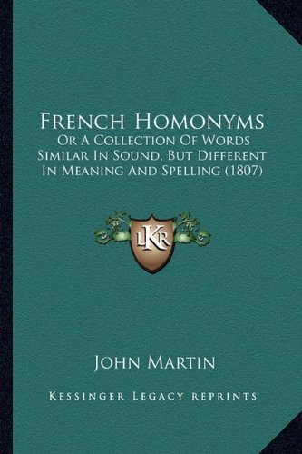 9781164652182: French Homonyms: Or A Collection Of Words Similar In Sound, But Different In Meaning And Spelling (1807)