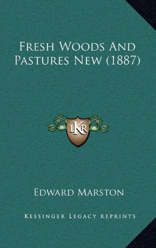 Fresh Woods And Pastures New (1887) (9781164652496) by Edward Marston