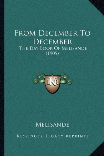 9781164653141: From December To December: The Day Book Of Melisande (1905)