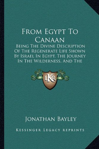 9781164653196: From Egypt To Canaan: Being The Divine Description Of The Regenerate Life Shown By Israel In Egypt, The Journey In The Wilderness, And The Conquest Of Canaan (1867)