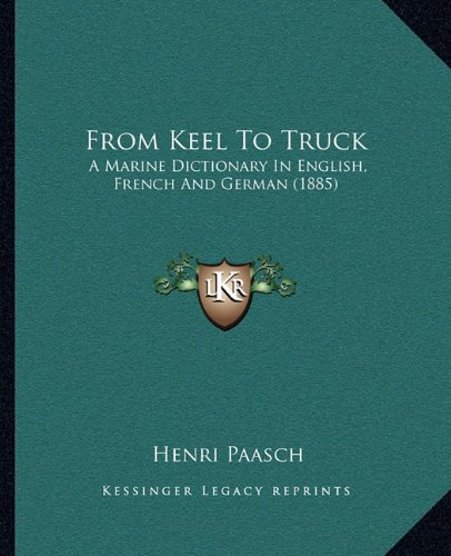 9781164653318: From Keel To Truck: A Marine Dictionary In English, French And German (1885)