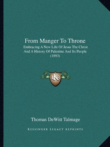 9781164653370: From Manger To Throne: Embracing A New Life Of Jesus The Christ And A History Of Palestine And Its People (1893)