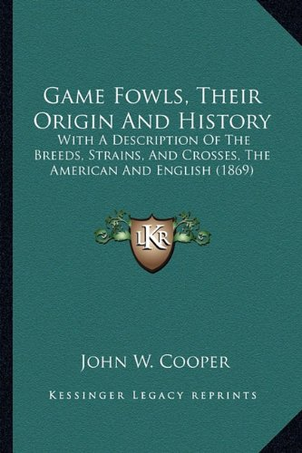 Game Fowls, Their Origin And History: With