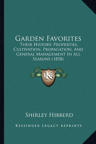 9781164654940: Garden Favorites: Their History, Properties, Cultivation, Propagation, And General Management In All Seasons (1858)