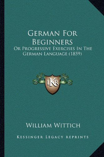 9781164656838: German For Beginners: Or Progressive Exercises In The German Language (1859)