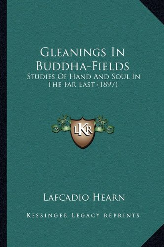 9781164658153: Gleanings In Buddha-Fields: Studies Of Hand And Soul In The Far East (1897)