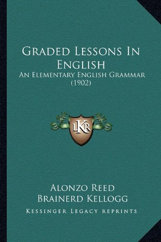 9781164660507: Graded Lessons in English: An Elementary English Grammar (1902)