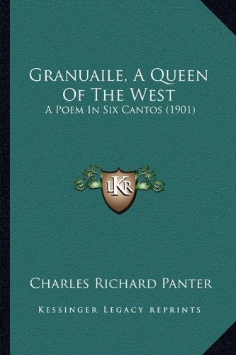 9781164661245: Granuaile, A Queen Of The West: A Poem In Six Cantos (1901)