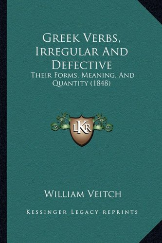 9781164662006: Greek Verbs, Irregular And Defective: Their Forms, Meaning, And Quantity (1848)