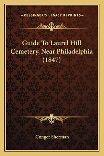 9781164662457: Guide To Laurel Hill Cemetery, Near Philadelphia (1847)