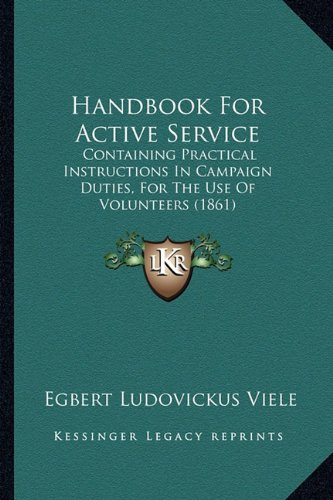 9781164663980: Handbook For Active Service: Containing Practical Instructions In Campaign Duties, For The Use Of Volunteers (1861)
