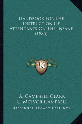 9781164664369: Handbook For The Instruction Of Attendants On The Insane (1885)