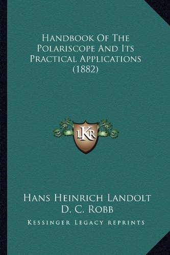 9781164664888: Handbook Of The Polariscope And Its Practical Applications (1882)