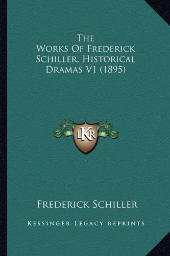 The Works Of Frederick Schiller, Historical Dramas V1 (1895) (9781164670827) by Frederick Schiller