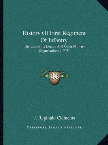 9781164672395: History Of First Regiment Of Infantry: The Louisville Legion And Other Military Organizations (1907)