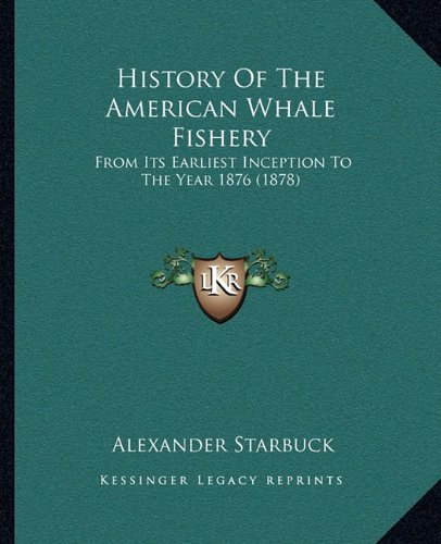 9781164672807: History Of The American Whale Fishery: From Its Earliest Inception To The Year 1876 (1878)