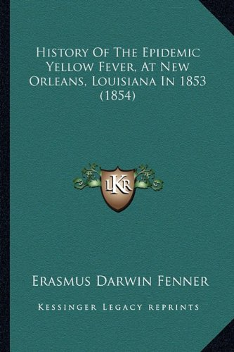 9781164673095: History Of The Epidemic Yellow Fever, At New Orleans, Louisiana In 1853 (1854)