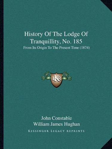 History Of The Lodge Of Tranquillity, No. 185: From Its Origin To The Present Time (1874) (9781164673422) by John Constable
