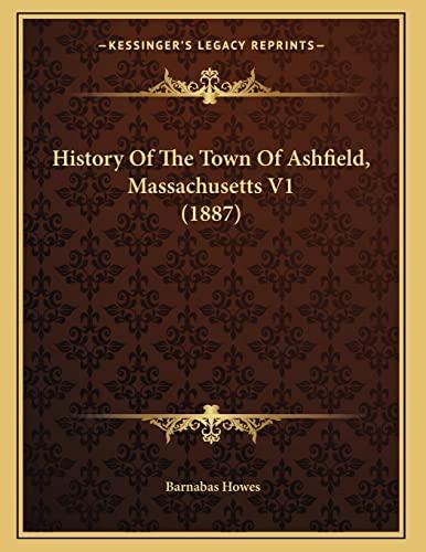 9781164674023: History Of The Town Of Ashfield, Massachusetts V1 (1887)