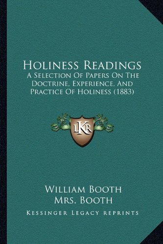Holiness Readings: A Selection Of Papers On The Doctrine, Experience, And Practice Of Holiness (...