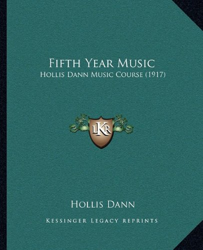 9781164674870: Fifth Year Music: Hollis Dann Music Course (1917)