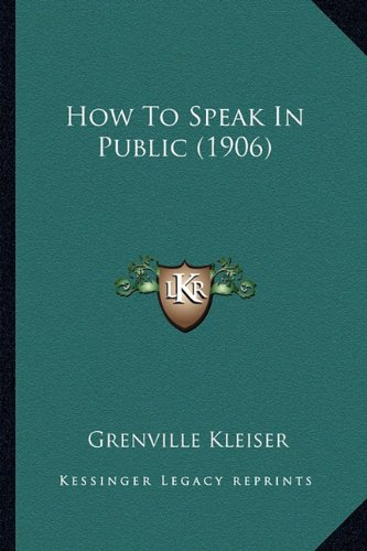 How To Speak In Public (1906) (9781164676997) by Grenville Kleiser