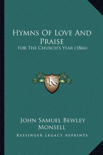 9781164678144: Hymns Of Love And Praise: For The Church's Year (1866)