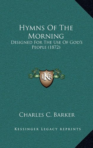 9781164678199: Hymns Of The Morning: Designed For The Use Of God's People (1872)