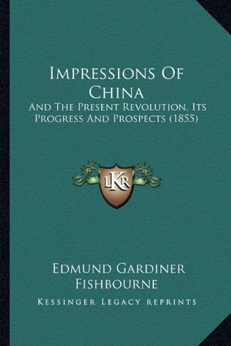 9781164678984: Impressions Of China: And The Present Revolution, Its Progress And Prospects (1855)